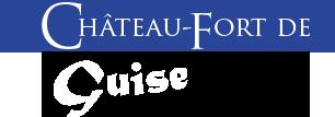 Château fort de Guise - 1000 ans d'histoire et d'architecture !